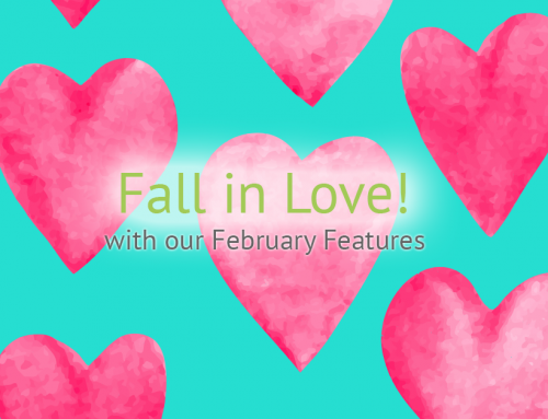 Fall in Love with our February Features!